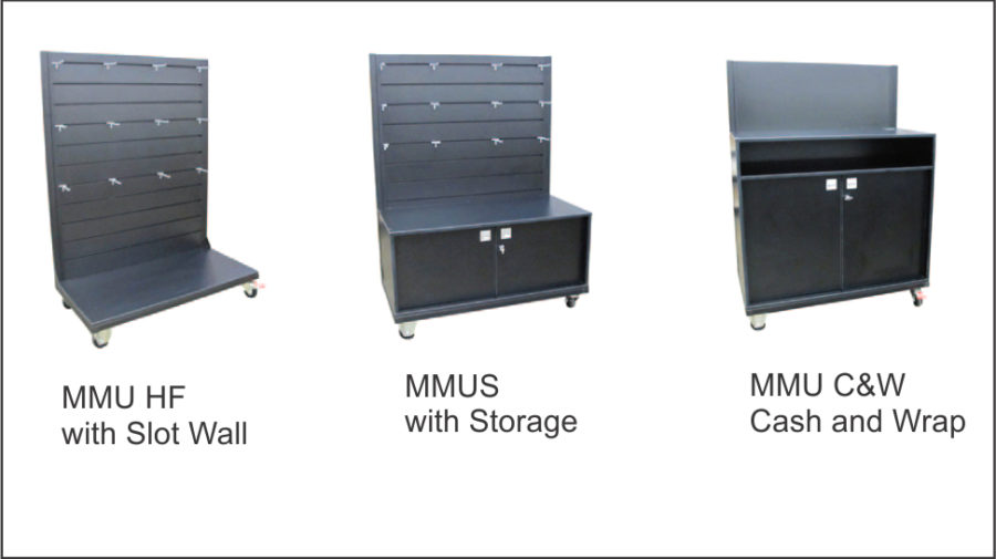 MMU HF Mall Merchandising Unit Hang Fold. Black mannex powder coated steel frame. Slatwall spaced at 100mm centres. Comes with two shelves & 20X prongs. Shelves allow for side hanging from front rail. MMUS (WITH STORAGE) Mall Merchandising Unit with Storage. Black Mannex powder coated steel frame. Slatwall spaced at 100mm centres. 500mm high storage cupboard to base. Padlock facility to cupboard doors. Comes with two shelves & 20X prongs. Shelves allow for side hanging from front rail. Lockable castors to base. MMU C&W (CASH & WRAP) Mall Merchandising Cash & Wrap. Black mannex powder coated steel frame. Slatwall to back face space at 100mm centres. Bench top at 900mmH with parcel shelf below. Lockable storage with padlock facility. Cable port to bench top. Lockable castors to base.
